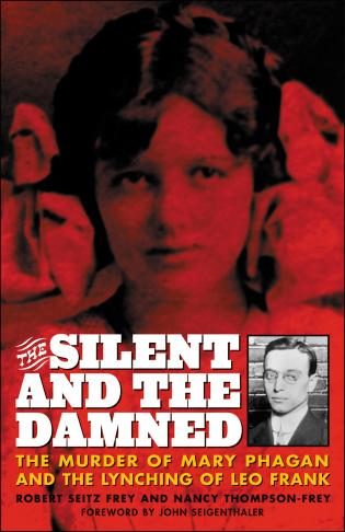 Cover image for the book The Silent and the Damned: The Murder of Mary Phagan and the Lynching of Leo Frank