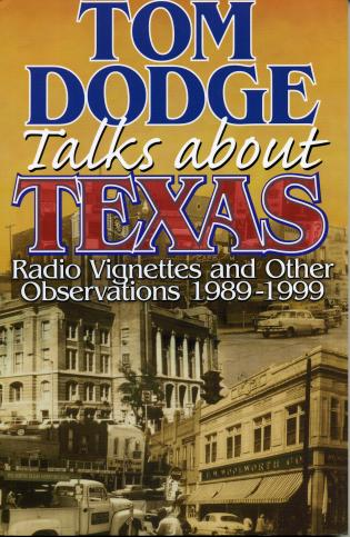 Cover image for the book Tom Dodge Talks About Texas: Radio Vignettes and Other Observations 1989-1999