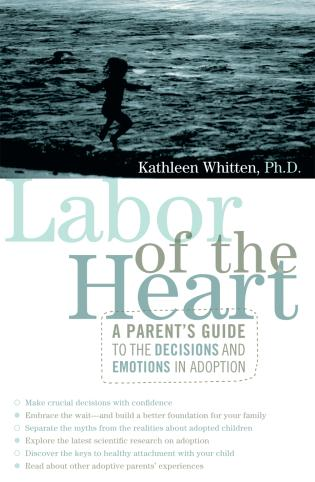 Cover image for the book Labor of the Heart: A Parent's Guide to the Decisions and Emotions in Adoption