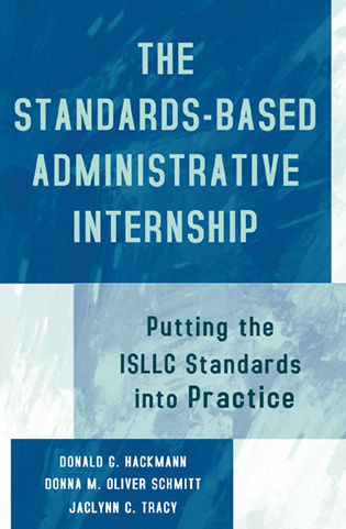 Cover image for the book The Standards-Based Administrative Internship: Putting the ISLLC Standards into Practice