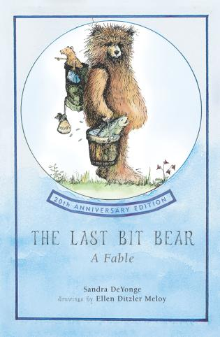 Cover image for the book The Last Bit Bear: A Fable, 20th Anniversary Edition