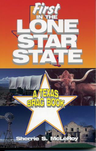 Cover image for the book First in the Lone Star State: A Texas Brag Book