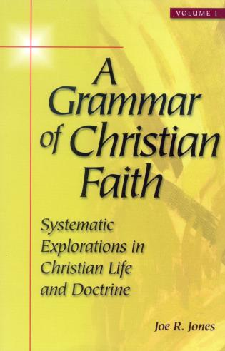 Cover image for the book A Grammar of Christian Faith: Systematic Explorations in Christian Life and Doctrine