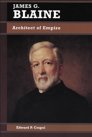 Cover image for the book James G. Blaine: Architect of Empire