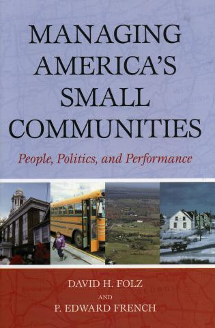 Cover image for the book Managing America's Small Communities: People, Politics, and Performance