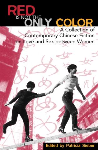 Cover image for the book Red Is Not the Only Color: Contemporary Chinese Fiction on Love and Sex between Women, Collected Stories