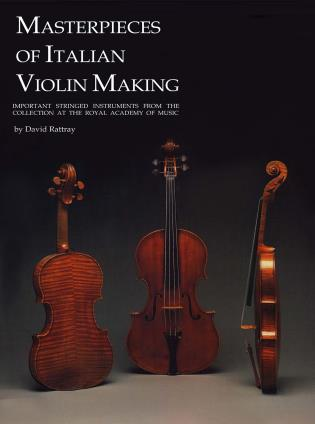 Cover image for the book Masterpieces of Italian Violin Making (1620-1850): Important Stringed Instruments from the Collection at the Royal Academy of Music