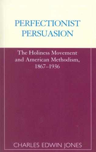Cover image for the book Perfectionist Persuasion: The Holiness Movement and American Methodism, 1867-1936