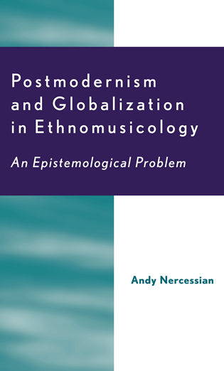 Cover image for the book Postmodernism and Globalization in Ethnomusicology: An Epistemological Problem