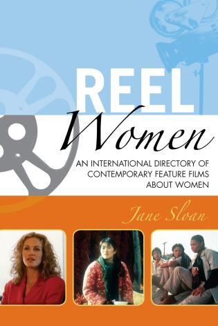 Cover image for the book Reel Women: An International Directory of Contemporary Feature Films about Women