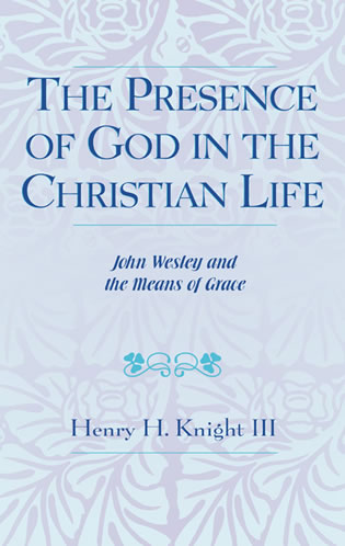 Cover image for the book The Presence of God in the Christian Life: John Wesley and the Means of Grace