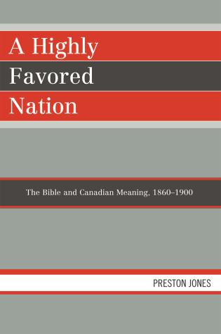 Cover image for the book A Highly Favored Nation: The Bible and Canadian Meaning, 1860-1900