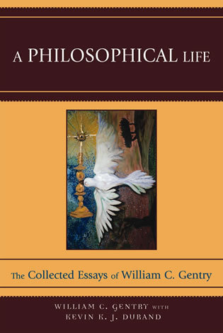Cover image for the book A Philosophical Life: The Collected Essays of William C. Gentry