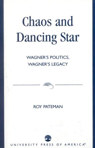 Cover image for the book Chaos and Dancing Star: Wagner's Politics, Wagner's Legacy