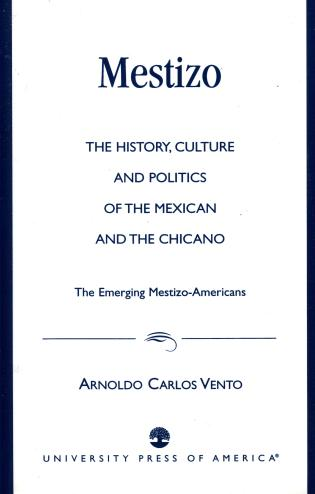 Cover image for the book Mestizo: The History, Culture and Politics of the Mexican and the Chicano --The Emerging Mestizo-Americans