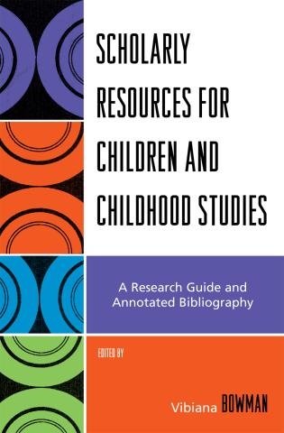 Cover image for the book Scholarly Resources for Children and Childhood Studies: A Research Guide and Annotated Bibliography