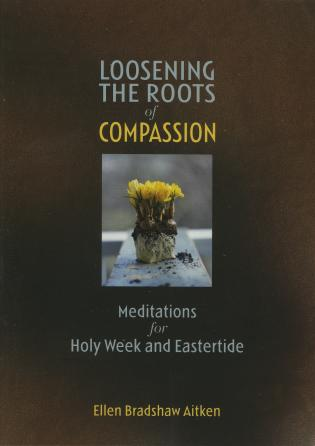 Cover image for the book Loosening the Roots of Compassion: Meditations for Holy Week and Eastertide