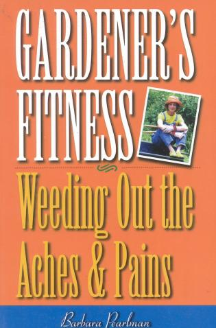 Cover image for the book Gardener's Fitness: Weeding Out the Aches and Pains