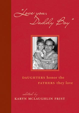 Cover image for the book Love You, Daddy Boy: Daughters Honor the Fathers They Love