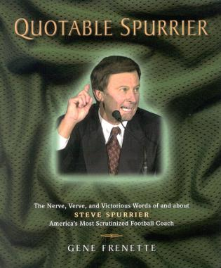 Cover image for the book Quotable Spurrier: The Nerve, Verve, and Victorious Words of and about Steve Spurrier, America's Most Scrutinized Football Coach