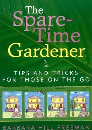 Cover image for the book The Spare-Time Gardener: Tips and Tricks for Those on the Go