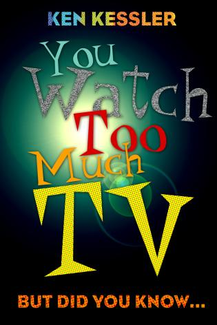 Cover image for the book You Watch Too Much TV: But Did You Know?