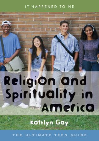 Cover image for the book Religion and Spirituality in America: The Ultimate Teen Guide