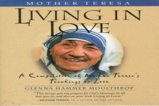 Cover image for the book Mother Teresa: Living in Love: A Compilation of Mother Teresa's Teachings on Love
