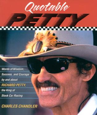 Cover image for the book Quotable Petty: Words of Wisdom, Success, and Courage, By and About Richard Petty, the King of Stock-Car Racing