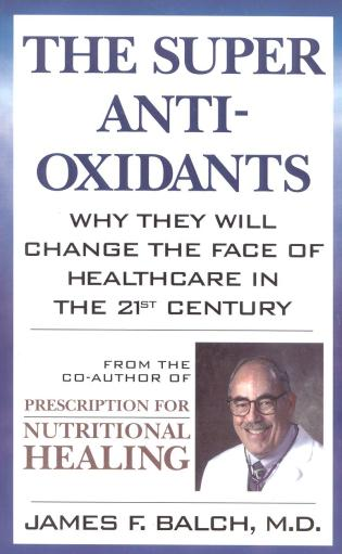 Cover image for the book The Super Anti-Oxidants: Why They Will Change the Face of Healthcare in the 21st Century