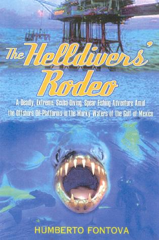 Cover image for the book The Helldivers' Rodeo: A Deadly, Extreme, Scuba-Diving, Spear Fishing Adventure Amid the Offshore Oil-Platforms in the Murky Waters of the Gulf of Mexico