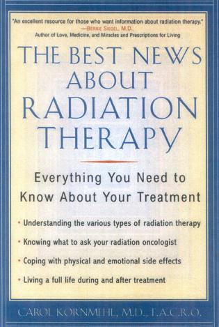 Cover image for the book The Best News About Radiation Therapy: Everything You Need to Know About Your Treatment