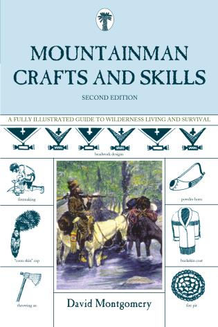 Cover image for the book Mountainman Crafts & Skills: A Fully Illustrated Guide To Wilderness Living And Survival, Second Edition