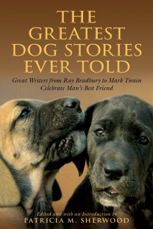 Cover image for the book Greatest Dog Stories Ever Told: Great Writers From Ray Bradbury To Mark Twain Celebrate Man's Best Friend