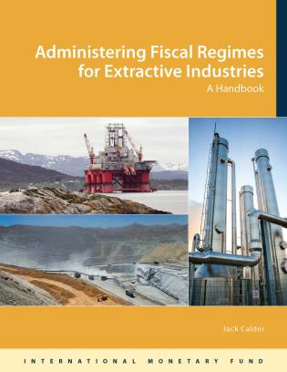 Cover image for the book Administering Fiscal Regimes For Extractive Industries: AHandbook