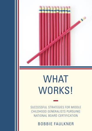 Cover image for the book What Works!: Successful Strategies for Middle Childhood Generalists Pursuing National Board Certification