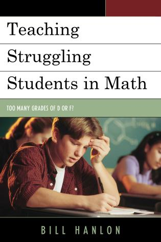 Cover image for the book Teaching Struggling Students in Math: Too Many Grades of D or F?
