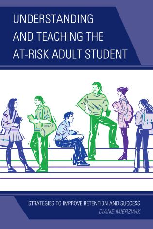 Cover image for the book Understanding and Teaching the At-Risk Adult Student: Strategies to Improve Retention and Success