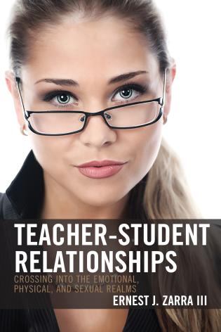 Cover image for the book Teacher-Student Relationships: Crossing into the Emotional, Physical, and Sexual Realms
