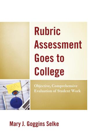 Cover image for the book Rubric Assessment Goes to College: Objective, Comprehensive Evaluation of Student Work