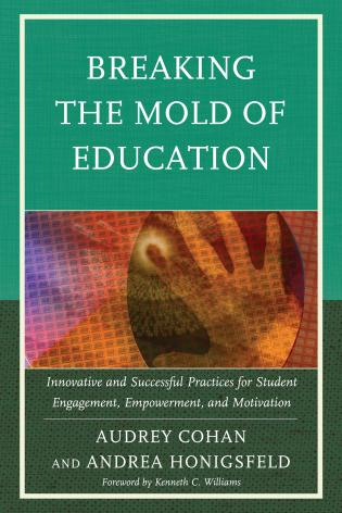 Cover image for the book Breaking the Mold of Education: Innovative and Successful Practices for Student Engagement, Empowerment, and Motivation, Volume 4