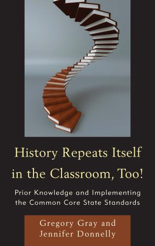 Cover image for the book History Repeats Itself in the Classroom, Too!: Prior Knowledge and Implementing the Common Core State Standards