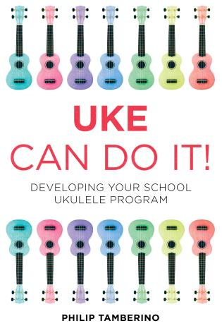 Cover image for the book Uke Can Do It!: Developing Your School Ukulele Program