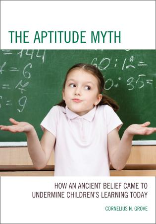Cover image for the book The Aptitude Myth: How an Ancient Belief Came to Undermine Children's Learning Today