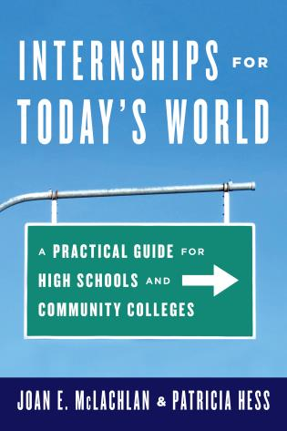 Cover image for the book Internships for Today's World: A Practical Guide for High Schools and Community Colleges