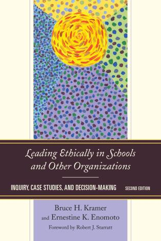 Cover image for the book Leading Ethically in Schools and Other Organizations: Inquiry, Case Studies, and Decision-Making, Second Edition