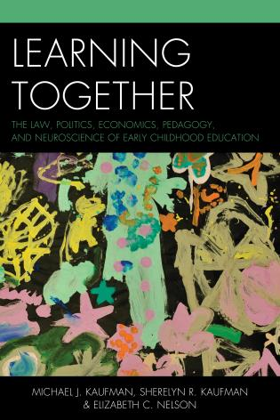 Cover image for the book Learning Together: The Law, Politics, Economics, Pedagogy, and Neuroscience of Early Childhood Education