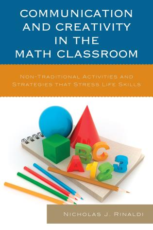 Cover image for the book Communication and Creativity in the Math Classroom: Non-Traditional Activities and Strategies that Stress Life Skills