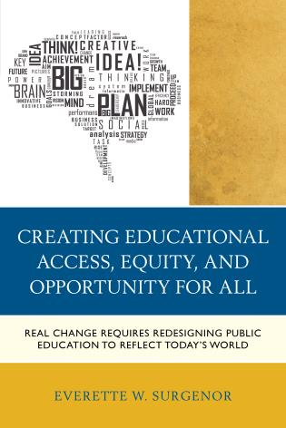 Cover image for the book Creating Educational Access, Equity, and Opportunity for All: Real Change Requires Redesigning Public Education to Reflect Today's World