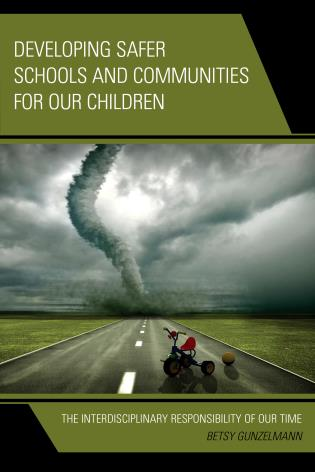 Cover image for the book Developing Safer Schools and Communities for Our Children: The Interdisciplinary Responsibility of Our Time